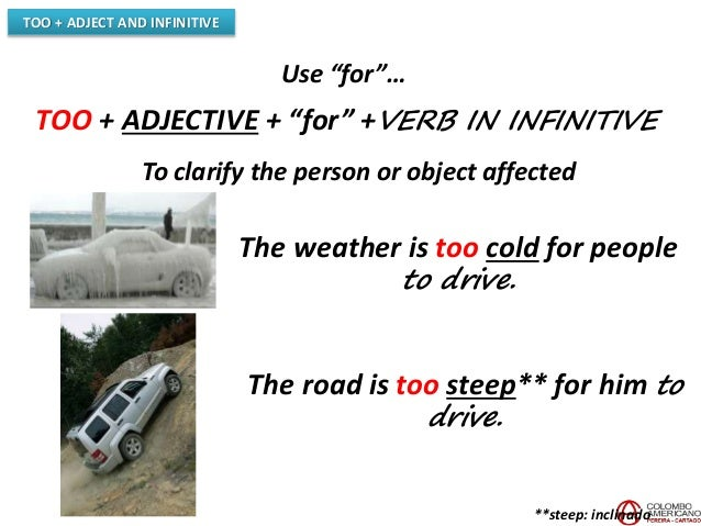 """TOO + ADJECT AND INFINITIVE Use """"for""""… TOO + ADJECTIVE + """"for"""" +VERB IN INFINITIVE To clarify the person or object affecte..."""