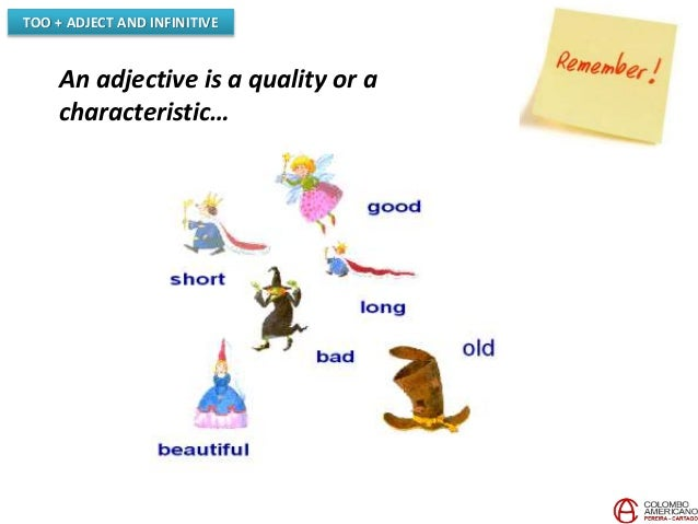 TOO + ADJECT AND INFINITIVE An adjective is a quality or a characteristic…