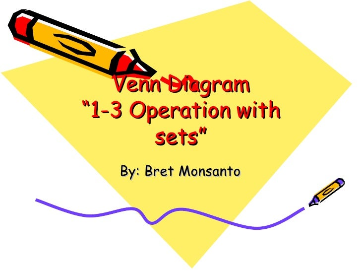 "Venn Diagram ""1-3 Operation with sets"" By: Bret Monsanto"
