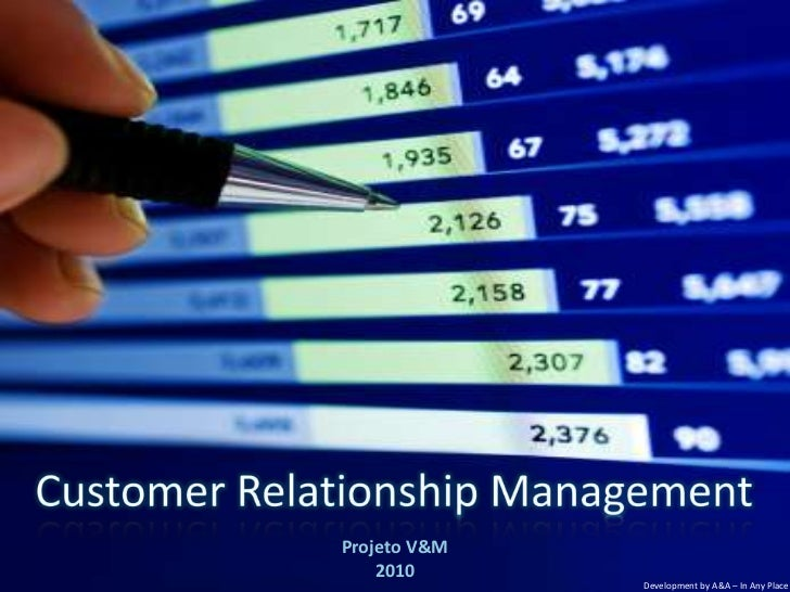 CustomerRelationship Management<br />Projeto V&M<br />2010<br />DevelopmentbyA&A – In AnyPlace<br />