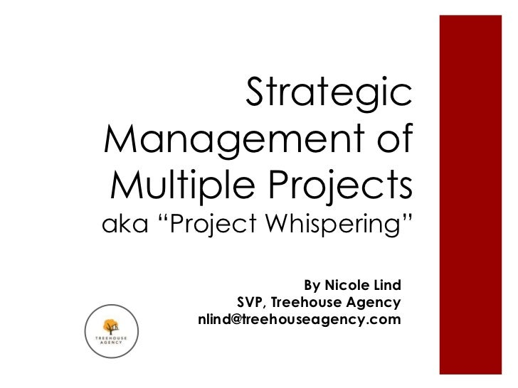 "StrategicManagement ofMultiple Projectsaka ""Project Whispering""                      By Nicole Lind             SVP, Treeh..."