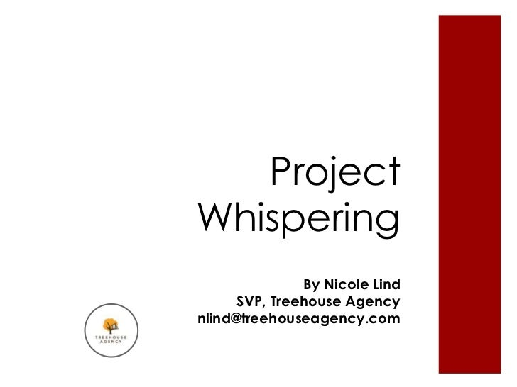 ProjectWhispering               By Nicole Lind      SVP, Treehouse Agencynlind@treehouseagency.com