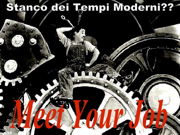 Meet Your Job Stanco dei Tempi Moderni??