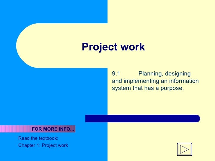 Project work 9.1  Planning, designing and implementing an information system that has a purpose. Read the textbook:  Chapt...