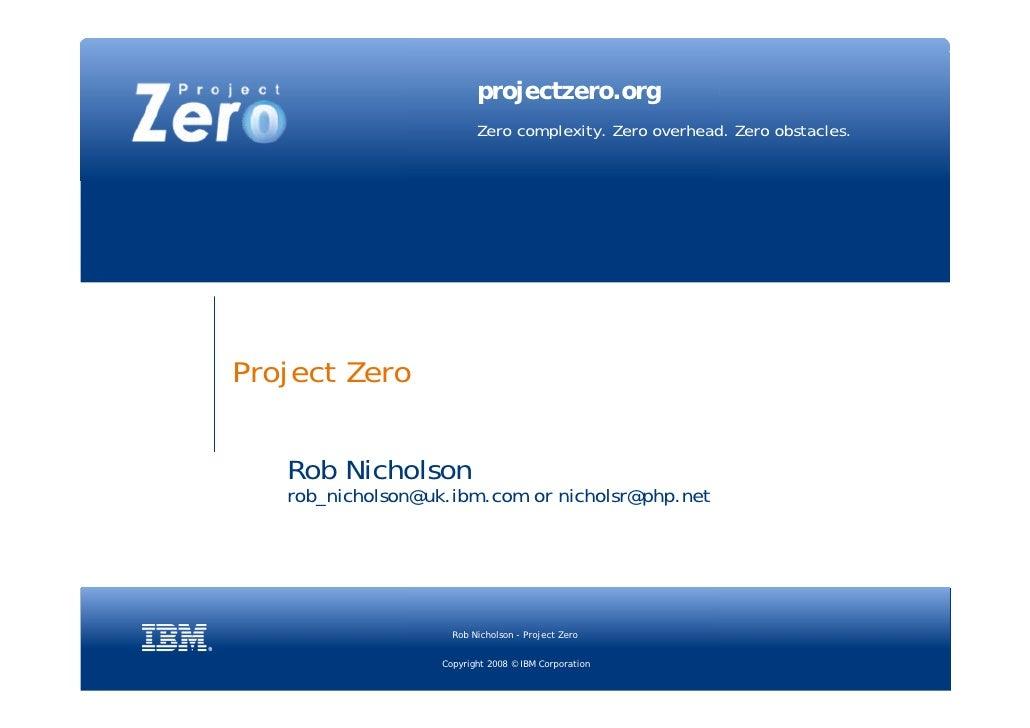 projectzero.org                           Zero complexity. Zero overhead. Zero obstacles.     Project Zero      Rob Nichol...