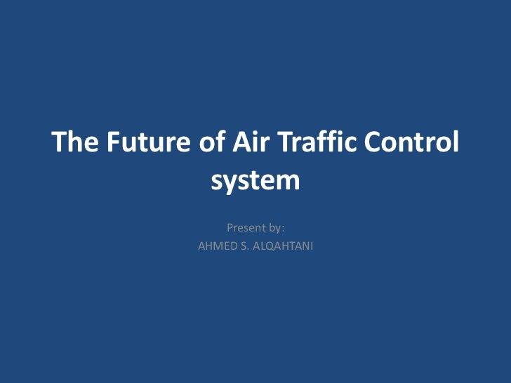 air traffic control past present future Who controls the present controls the past'   the air traffic controllers,  'controls the future: who controls the present controls the past' .