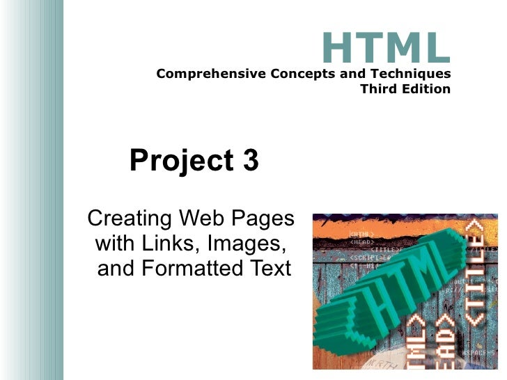 Project 3 Creating Web Pages  with Links, Images,  and Formatted Text