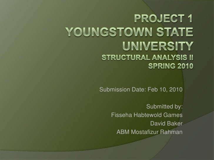 Project 1Youngstown State UniversityStructural Analysis IISpring 2010<br />Submission Date: Feb 10, 2010<br />Submitted by...