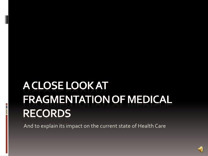 A close look at fragmentation of medical records<br />And to explain its impact on the current state of Health Care<br />