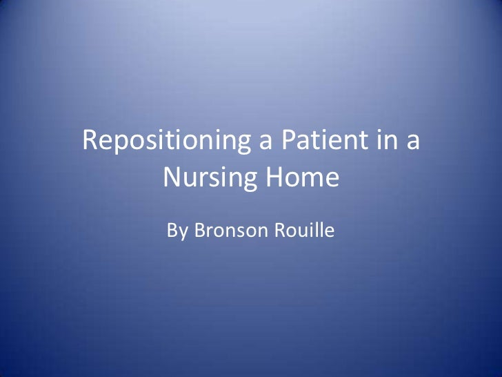 Repositioning a Patient in a      Nursing Home       By Bronson Rouille