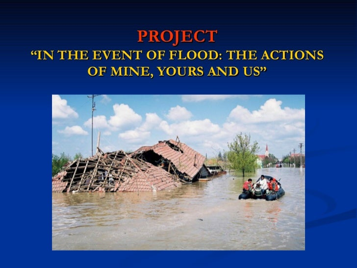 "PROJECT ""IN THE EVENT OF FLOOD: THE ACTIONS OF MINE, YOURS AND US"""