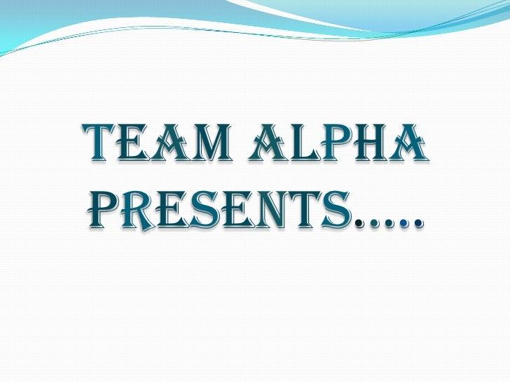 TeamAlpha presents.....<br />