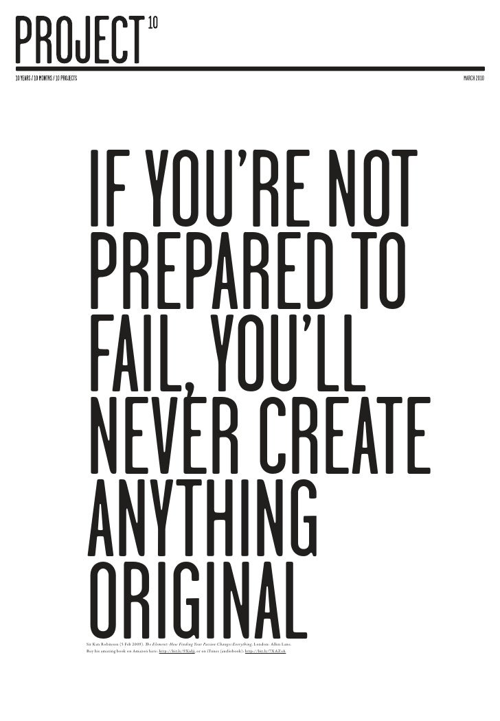march 2010     IF YOU'rE NOT PrEParED TO FaIL, YOU'LL NEVEr crEaTE aNYThING OrIGINaL Sir Ken Robinson (5 Feb 2009). The El...