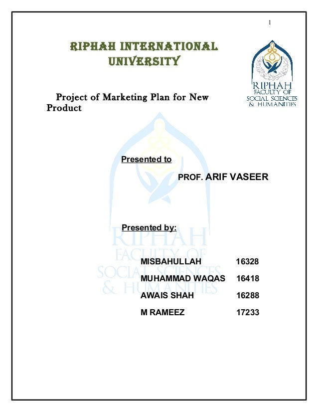 RIPHAH INTERNATIONAL UNIVERSITY Project of Marketing Plan for New Product Presented to PROF. ARIF VASEER Presented by: MIS...