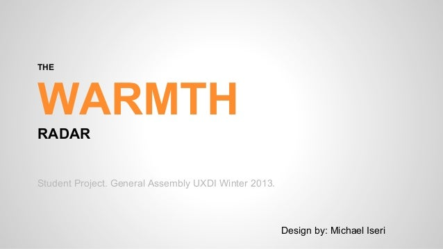 THE  WARMTH RADAR  Student Project. General Assembly UXDI Winter 2013.  Design by: Michael Iseri