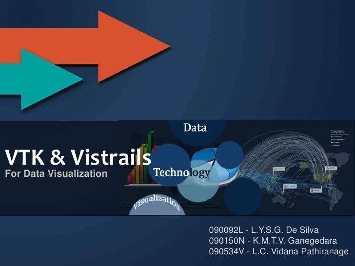 VTK & VistrailsFor Data Visualization                         090092L - L.Y.S.G. De Silva                         090150N ...