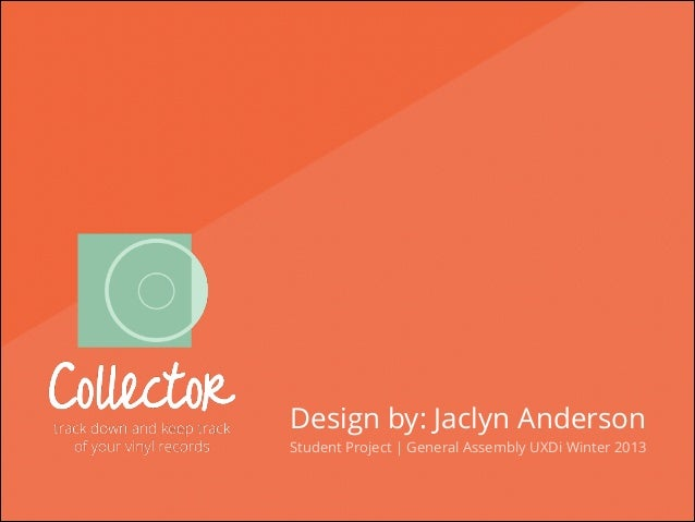 Design by: Jaclyn Anderson  Student Project | General Assembly UXDi Winter 2013