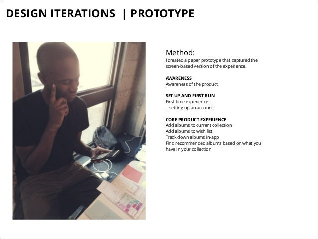 DESIGN ITERATIONS   PROTOTYPE Method:  I created a paper prototype that captured the screen-based version of the experienc...