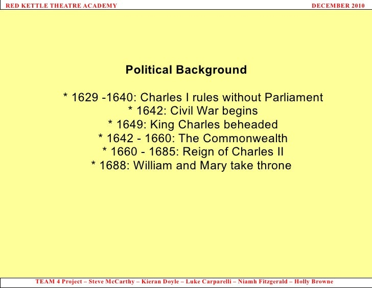 Political Background * 1629 -1640: Charles I rules without Parliament * 1642: Civil War begins * 1649: King Charles behead...