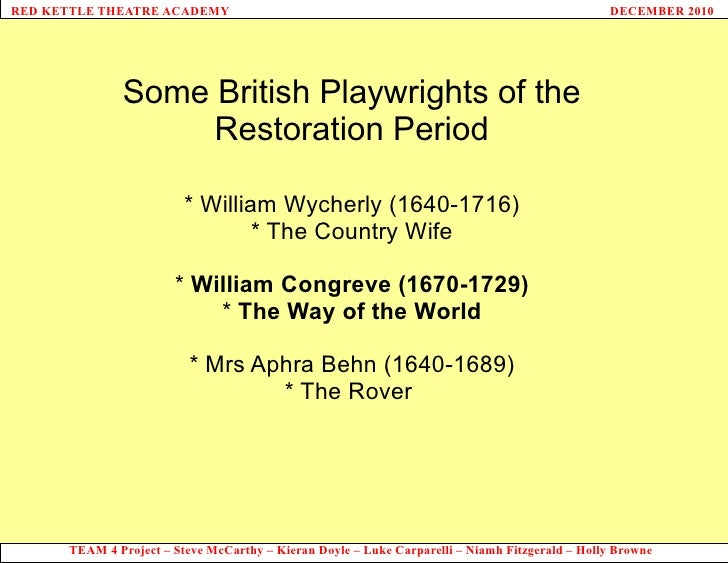Some British Playwrights of the Restoration Period * William Wycherly (1640-1716) * The Country Wife *  William Congreve (...
