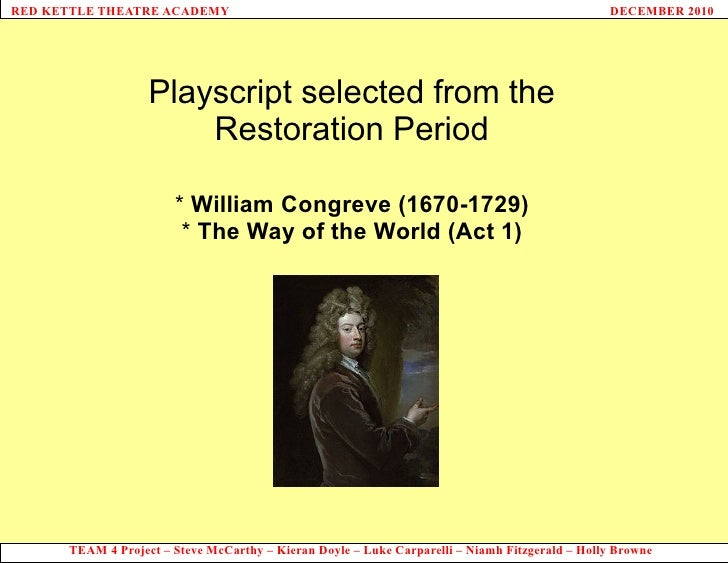 Playscript selected from the Restoration Period *  William Congreve (1670-1729) *  The Way of the World (Act 1)