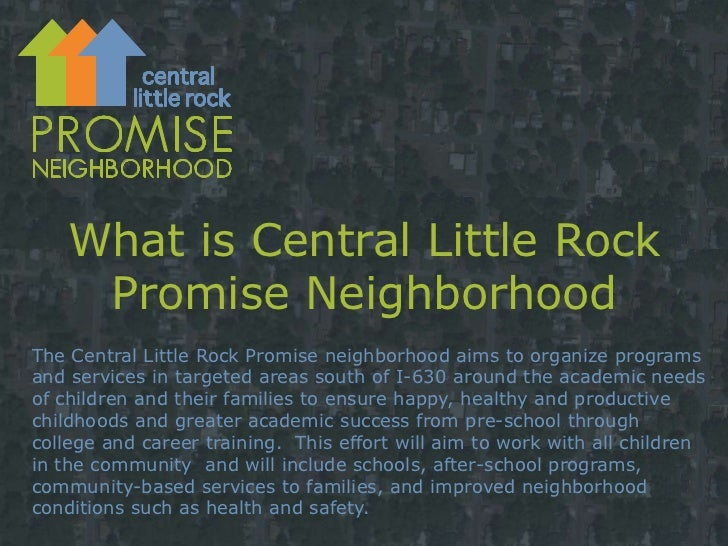 What is Central Little Rock Promise Neighborhood<br />The Central Little Rock Promise neighborhood aims to organize progra...