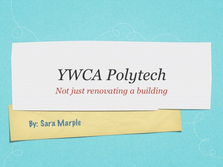 YWCA Polytech          Not just renovating a buildingBy: S a ra M a rp le