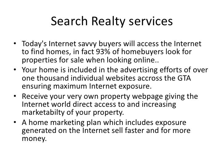 Search Realty services• Todays Internet savvy buyers will access the Internet  to find homes, in fact 93% of homebuyers lo...