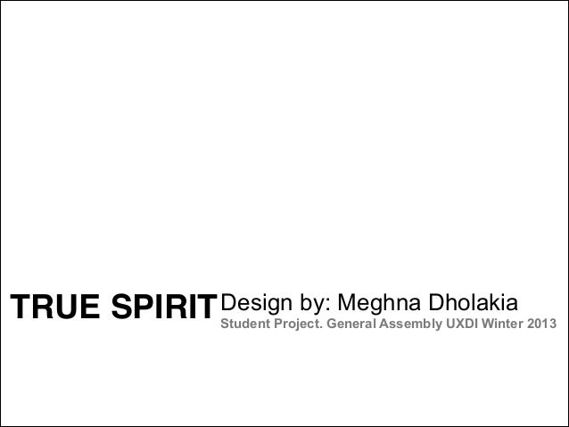 TRUE  Design by: Meghna Dholakia SPIRIT  Student Project. General Assembly UXDI Winter 2013