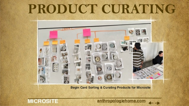 MICROSITE anthropologiehome.com PRODUCT CURATING Begin Card Sorting & Curating Products for Microsite