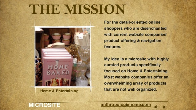 MICROSITE anthropologiehome.com THE MISSION For the detail-oriented online shoppers who are disenchanted with current webs...