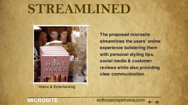 MICROSITE anthropologiehome.com STREAMLINED The proposed microsite streamlines the users' online experience bolstering the...