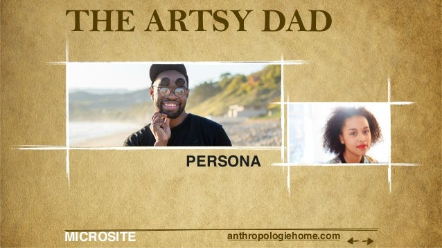 MICROSITE anthropologiehome.com THE ARTSY DAD PERSONA