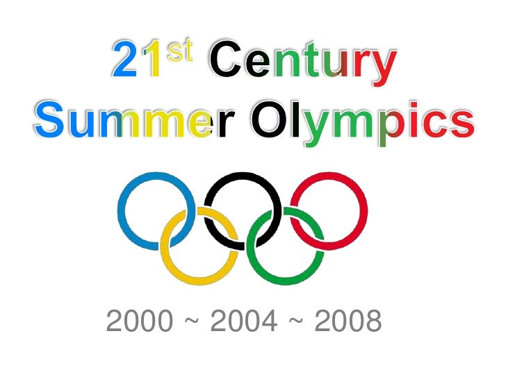 21stCentury<br />Summer Olympics<br />2000 ~ 2004 ~ 2008<br />