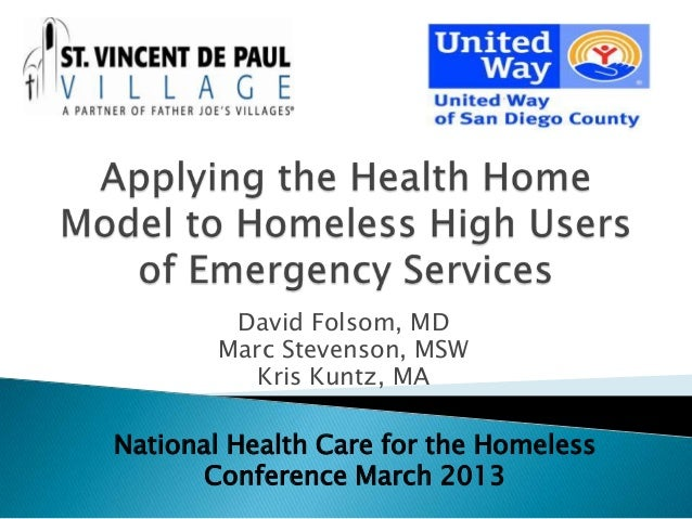 David Folsom, MD Marc Stevenson, MSW Kris Kuntz, MA National Health Care for the Homeless Conference March 2013