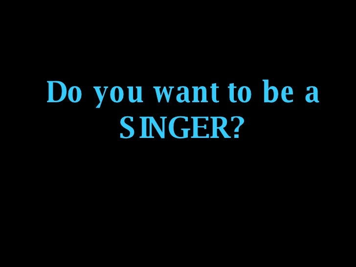 Do you want to be a SINGER?