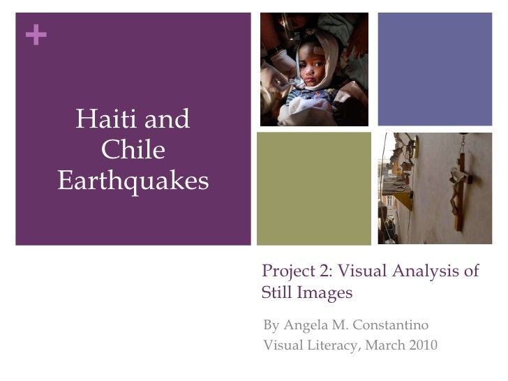 Project 2: Visual Analysis of Still Images By Angela M. Constantino Visual Literacy, March 2010 <ul><li>Haiti and Chile Ea...