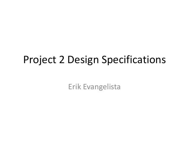 Project 2 Design Specifications Erik Evangelista