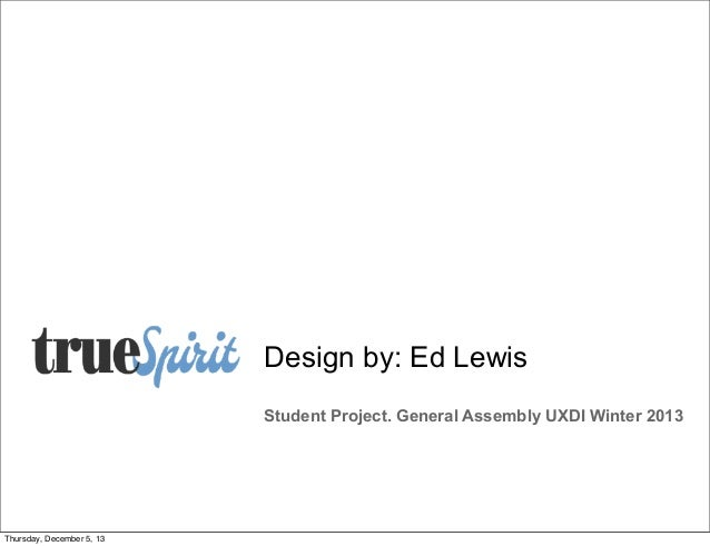 Design by: Ed Lewis Student Project. General Assembly UXDI Winter 2013  Thursday, December 5, 13
