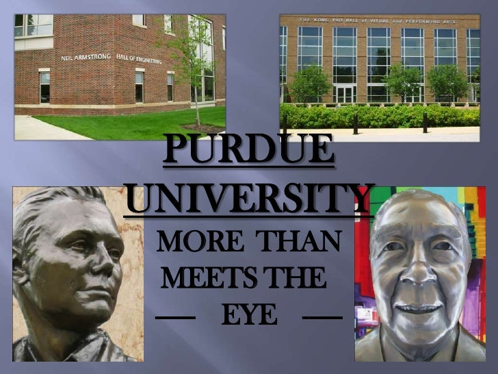 PURDUE<br />UNIVERSITY<br />MORE  THAN<br />                  MEETS THE<br />  ------    EYE    ------<br />