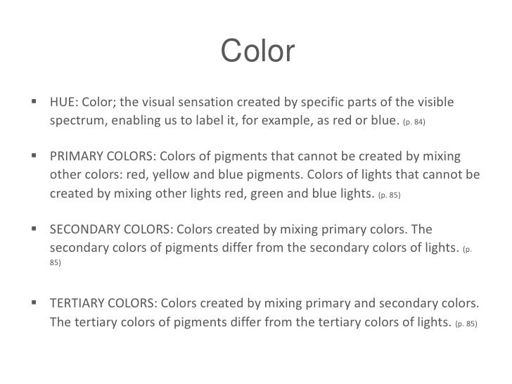 Color<br /><ul><li>HUE: Color; the visual sensation created by specific parts of the visible spectrum, enabling us to labe...