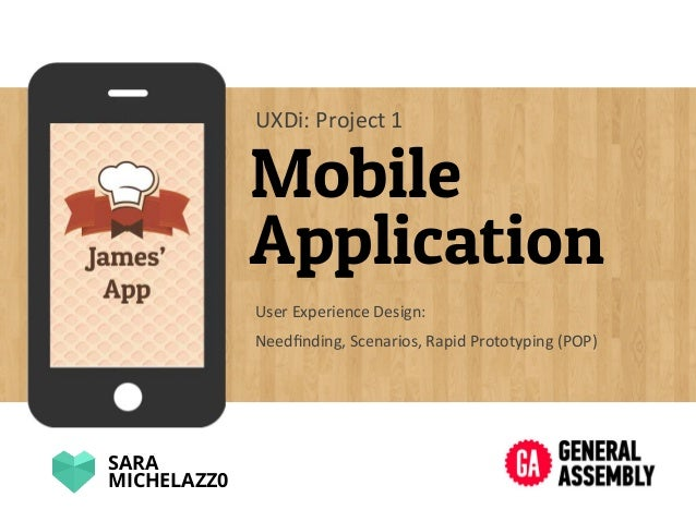 Mobile Application User	   Experience	   Design:	    UXDi:	   Project	   1	    SARA MICHELAZZ0 Needfinding,	   Scenarios,	 ...