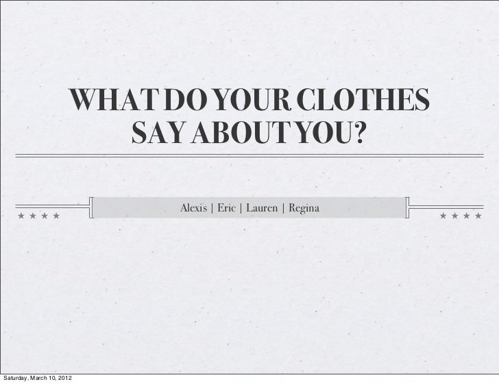 WHAT DO YOUR CLOTHES                         SAY ABOUT YOU?                            Alexis | Eric | Lauren | ReginaSatu...