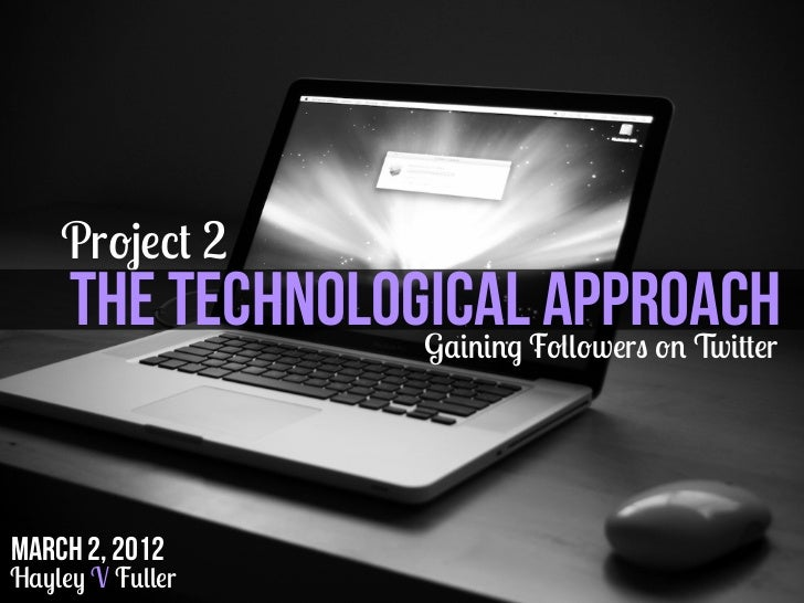 Project 2     THE TECHNOLOGICALFollowers on Twitter                  Gaining                          APPROACHMarch 2, 201...