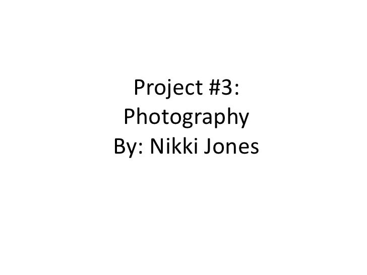 Project #3: Photography<br />By: Nikki Jones<br />