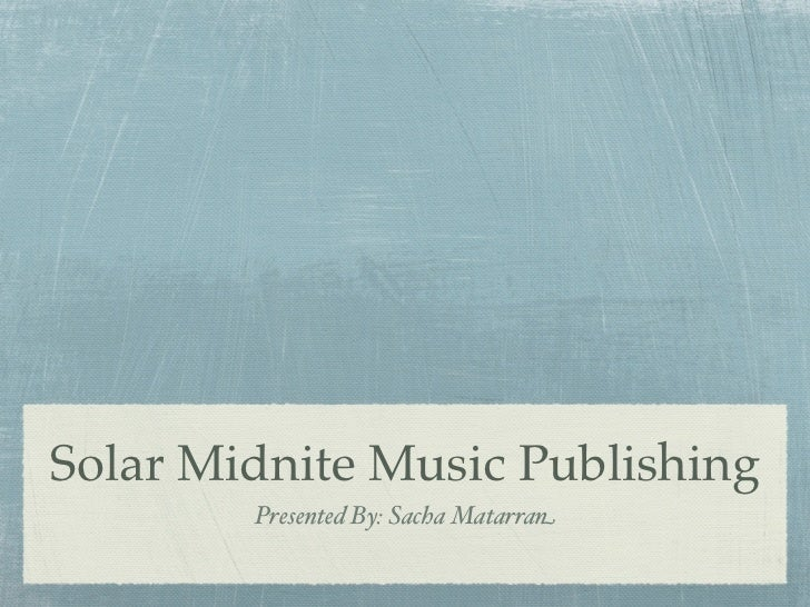 Solar Midnite Music Publishing        Presented By: Sacha Matarran