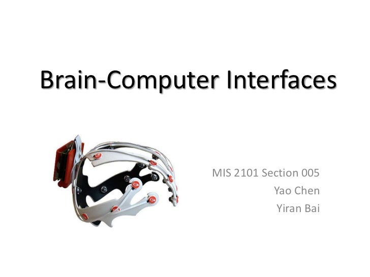 Brain-Computer Interfaces<br />MIS 2101 Section 005<br />Yao Chen<br />YiranBai<br />