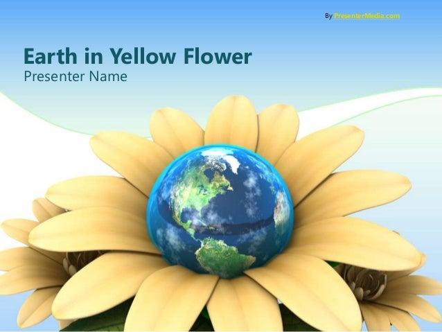 By PresenterMedia.com  Earth in Yellow Flower Presenter Name
