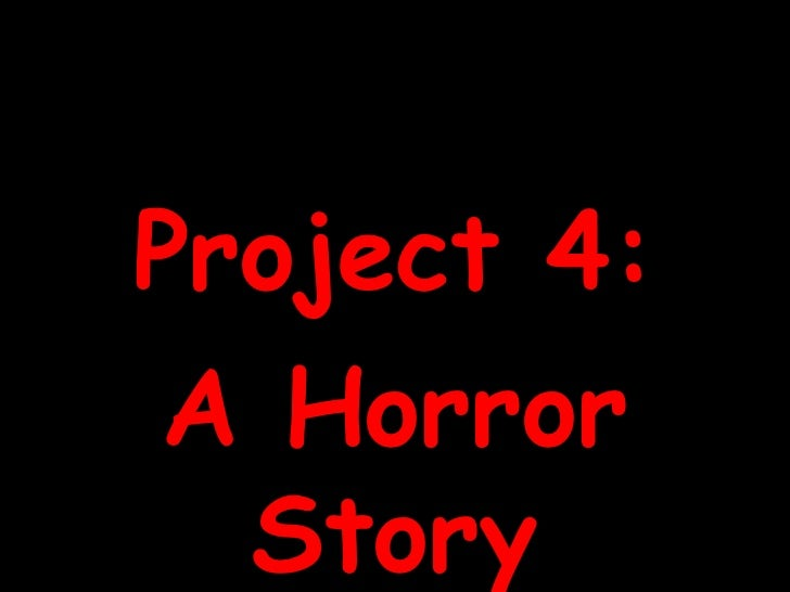 Project 4: A Horror Story