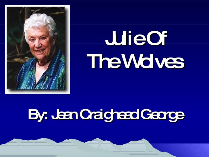 Julie Of The Wolves  By: Jean Craighead George